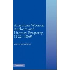 American Women Authors and Literary Property, 1822 - 1869