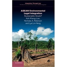 ASEAN Environmental Legal Integration: Sustainable Goals? (Integration through Law:The Role of Law and the Rule of Law in ASEAN Integration)