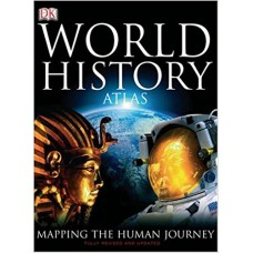 DK World History Atlas: Mapping the Human Journey