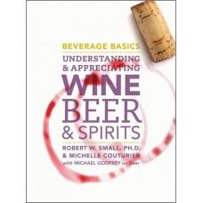 Beverage Basics: Understanding and Appreciating Wine, Beer, and Spirits