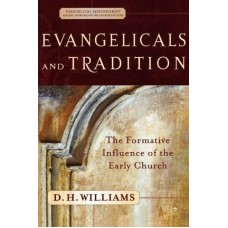 Evangelicals and Tradition: The Formative Influence of the Early Church (The Evangelical Ressourcement Series: Ancient Sources for the Church's Future)