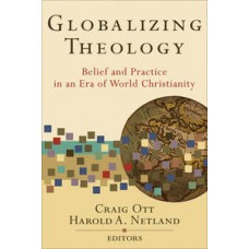 Globalizing Theology: Belief and Practice in an Era of World Christianity