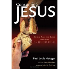 Consuming Jesus: Beyond Race and Class Divisions in a Consumer Church