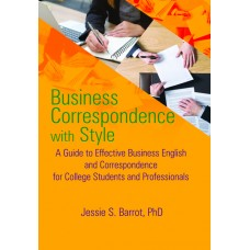 Business Correspondence with Style: A Guide to Effective Business English and Correspondence for College Students and Professionals