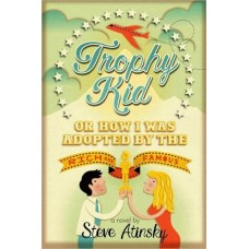 Trophy Kid: Or How I Was Adopted by the Rich & Famous