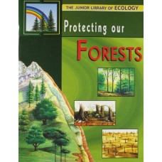 Protecting Our Forests: The Junior Library Of Ecology