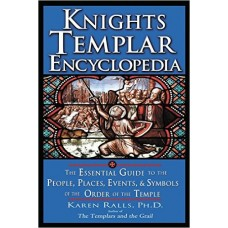 Knights Templar Encyclopedia: The Essential Guide to the People, Places, Events, and Symbols of the Order