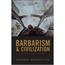 Barbarism and Civilization: A History of Europe in Our Time