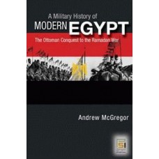A Military History of Modern Egypt: The Ottoman Conquest to the Ramadan War