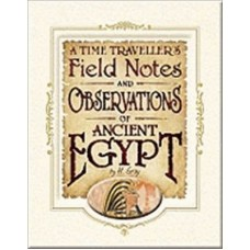 A Time Traveller's Field Notes and Observations of Ancient Egypt