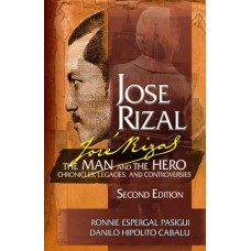Jose Rizal: The Man and the Hero (Chronicles, Legacies, and Controversies)