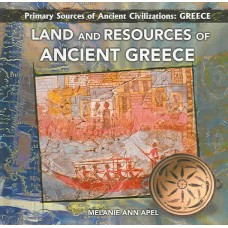 Land and Resources of Ancient Greece (Primary Sources of Ancient Civilizations)