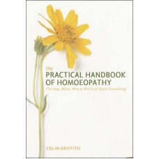 The Practical Handbook of Homoeopathy: The How, When, Why and Which of Home Prescribing