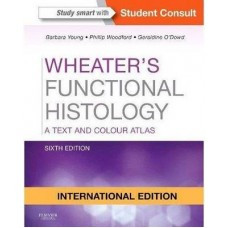 Wheater's Functional Histology, International Edition: A Text and Colour Atlas