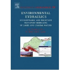 Environmental Hydraulics: Hydrodynamic and Pollutant Transport Models of Lakes and Coastal Waters with Engineering Applications