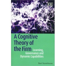 A Cognitive Theory of the Firm: Learning, Governance and Dynamic Capabilities