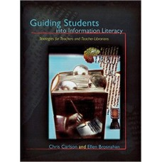 Guiding Students Into Information Literacy (Strategies for Teachers and Teacher-Librarians)