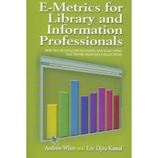 E-Metrics for Library and Information Professionals: How to Use Date for Managing and Evaluating Electronic Resource