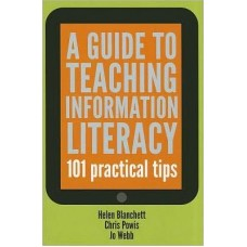 A Guide to Teaching Information Literacy: 101 Practical Tips