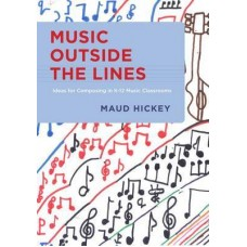 Music Outside the Lines Ideas for Composing in K-12 Music Classrooms