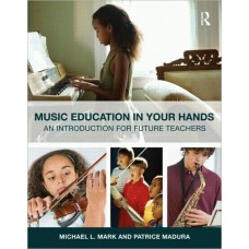 Music Education In Your Hands: An Introduction For Future Te
