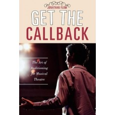 Get the Callback (The Art of Auditioning for Musical Theatre)