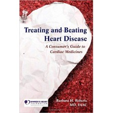 Treating and Beating Heart Disease: A Consumer's Guide to Cardiac Medicines