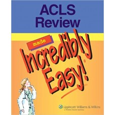ACLS Made Incredibly Easy! (Incredibly Easy! Series®)