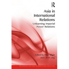 Asia in International Relations: Unlearning Imperial Power Relations