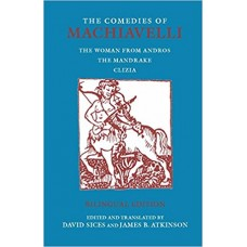 The Comedies of Machiavelli: The Women from Andros; the Mandrake; Clizia