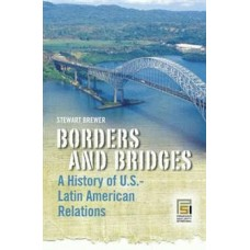Borders and Bridges: A History of U.S. Latin American Relations