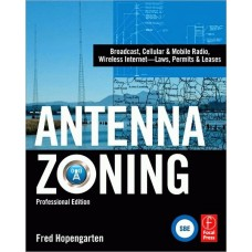 Antenna Zoning: Broadcast, Cellular & Mobile Radio, Wireless Internet- Laws, Permits & Leases