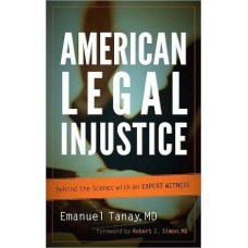 American Legal Injustice : Behind the Scenes with an Expert Witness
