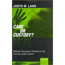 Care or Custody?: Mentally Disordered Offenders in the Criminal Justice System