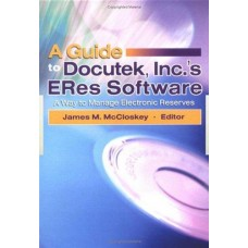 A Guide To Docutek, Inc.'s Eres Software: A Way To Manage Electronic Reserves