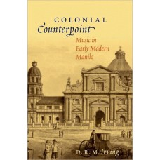 Colonial Counterpoint: Music in Early Modern Manila