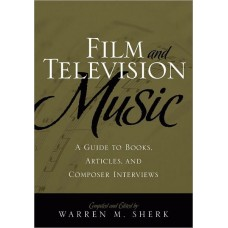 Film and Television Music : A Guide to Books, Articles, and Composer Inteerviews