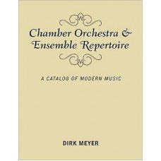 Chamber Orchestra and Ensemble Repertoire : A Catalog of Modern Music