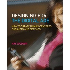 Designing for the Digital Age: How to Create Human-Centered