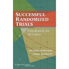 Successful Randomized Trials: A Handbook for the 21st Centur