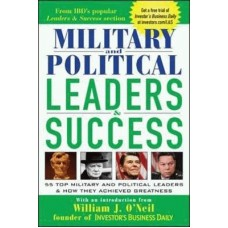 Military and Political Leaders and Success: 55 Top Military and Political Leaders and how They Achieved Greatness