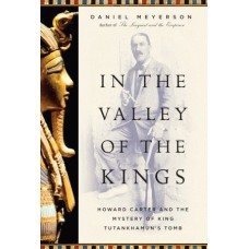 In the Valley of the Kings Howard Carter and the Mystery of King Tutankhamun's Tomb