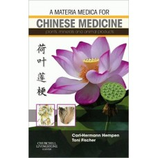A Materia Medica for Chinese Medicine: Plants, Minerals And