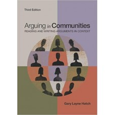 Arguing in Communities : Reading and Writing Arguments in Context
