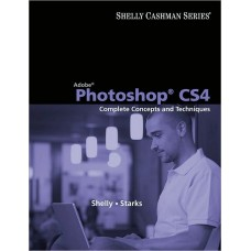 Adobe Photoshop CS4: Complete Concepts and Techniques
