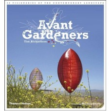 Avant Gardeners: 50 Visionaries of the Contemporary Landscap