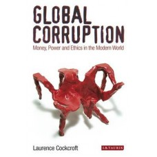 Global Corruption: Money, Power and Ethics in the Modern World