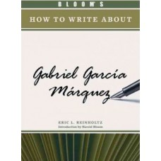 Bloom's How to Write about Literature Series: Gabriel Garcia Marquez