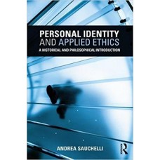 Personal Identity and Applied Ethics : A Historical and Philosophical Introduction