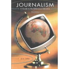 Journalism: A Guide to the Reference Literature 3rd Edition